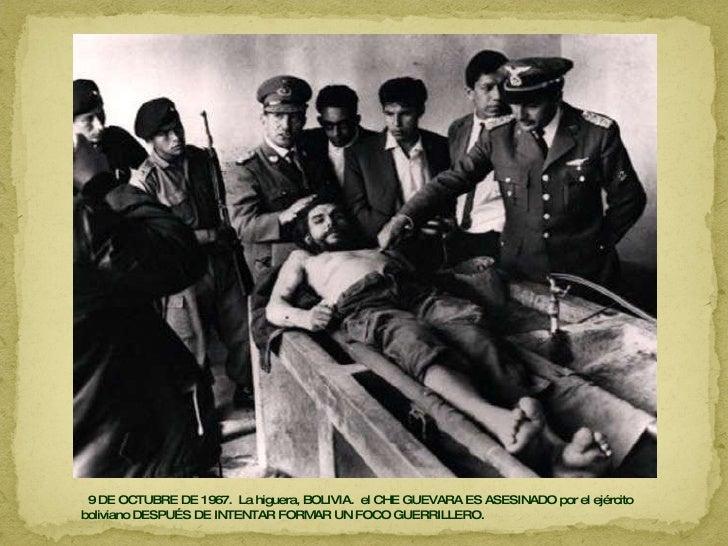 9 DE OCTUBRE DE 1967.  La higuera, BOLIVIA.  el CHE GUEVARA ES ASESINADO por el ejército boliviano DESPUÉS DE INTENTAR FOR...