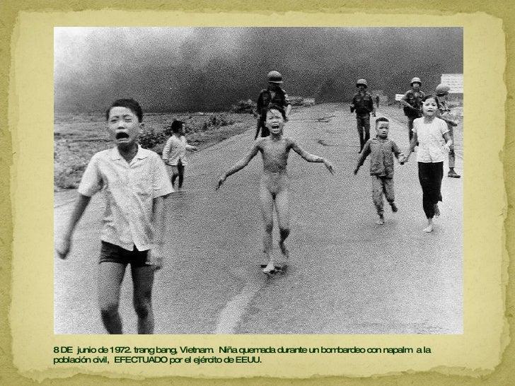 8 DE  junio de 1972. trang bang, Vietnam.  Niña quemada durante un bombardeo con napalm  a la población civil,  EFECTUADO ...