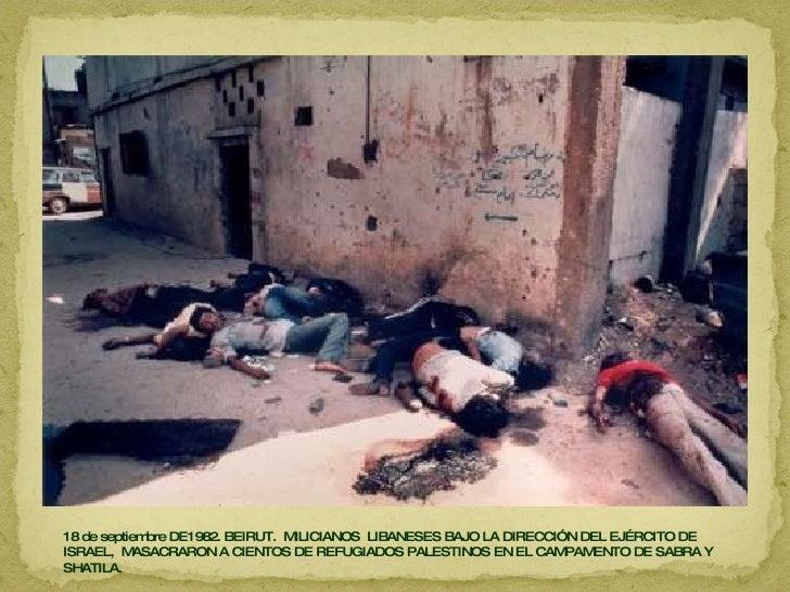 18 de septiembre DE1982. BEIRUT.  MILICIANOS  LIBANESES BAJO LA DIRECCIÓN DEL EJÉRCITO DE ISRAEL,  MASACRARON A CIENTOS DE...