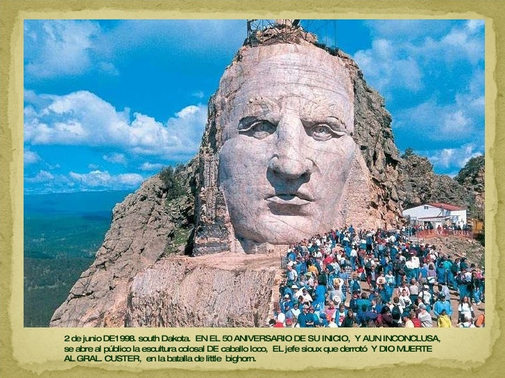 2 de junio DE1998. south Dakota.  EN EL 50 ANIVERSARIO DE SU INICIO,  Y AUN INCONCLUSA,  se abre al público la escultura c...