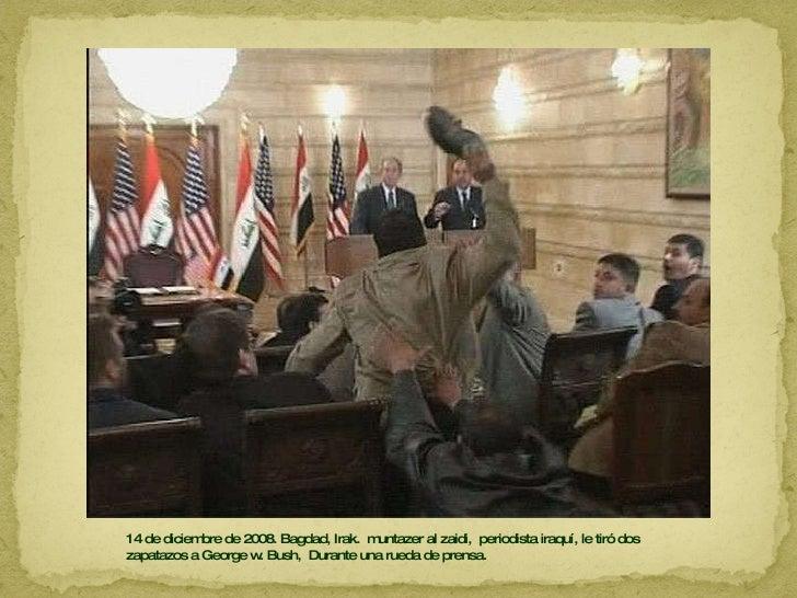 14 de diciembre de 2008. Bagdad, Irak.  muntazer al zaidi,  periodista iraquí, le tiró dos zapatazos a George w. Bush,  Du...