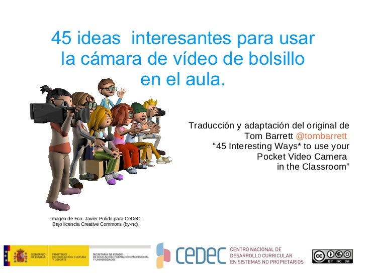 45 ideas  interesantes para usar la cámara de vídeo de bolsillo en el aula. Traducción y adaptación del original de  Tom B...