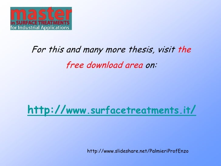 For this and many more thesis, visit the         free download area on:     http://www.surfacetreatments.it/              ...