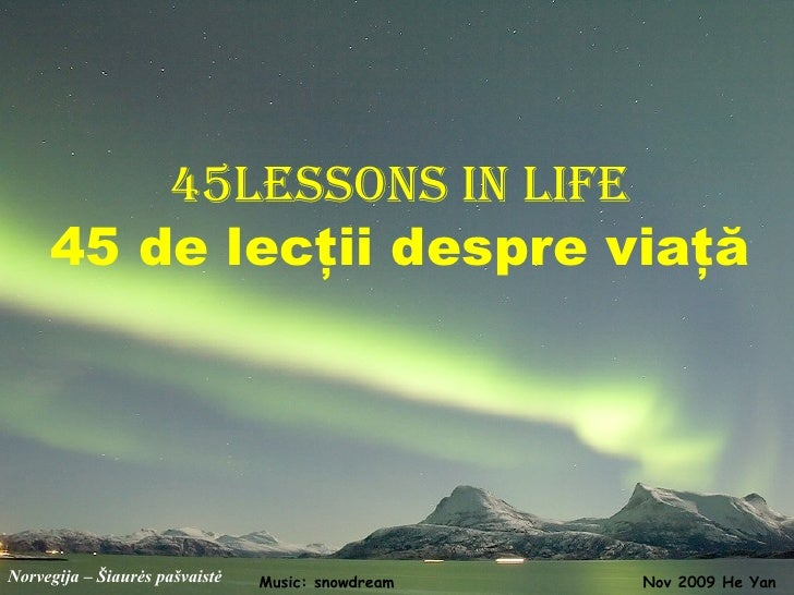 Norvegija –  Šiaurės pašvaistė 45lessons in life 45 de lecţii despre viaţă Nov 2009 He Yan Music: snowdream