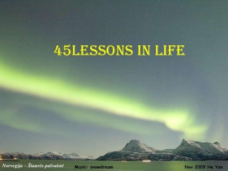 45lessons in life<br />Norvegija – Šiaurės pašvaistė<br />Nov 2009 He Yan<br />Music: snowdream<br />