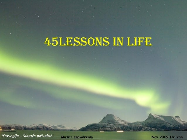 45lessons in life  Norvegija – Šiaurės pašvaistė  Music: snowdream  Nov 2009 He Yan
