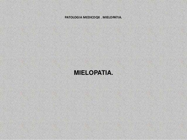PATOLOGIA MEDICOQX . MIELOPATIA. MIELOPATIA.