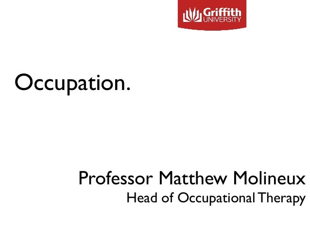 Occupation. Professor Matthew Molineux Head of Occupational Therapy