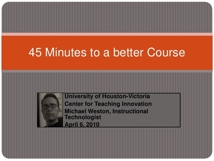 University of Houston-Victoria<br />Center for Teaching Innovation<br />Michael Weston, Instructional Technologist<br />Ap...