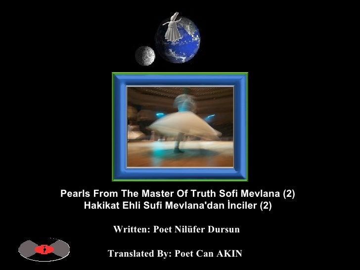 Pearls From The Master Of Truth Sofi Mevlana (2)  Hakikat Ehli Sufi Mevlana'dan İnciler (2)   Written: Poet Nilüfer Dursun...