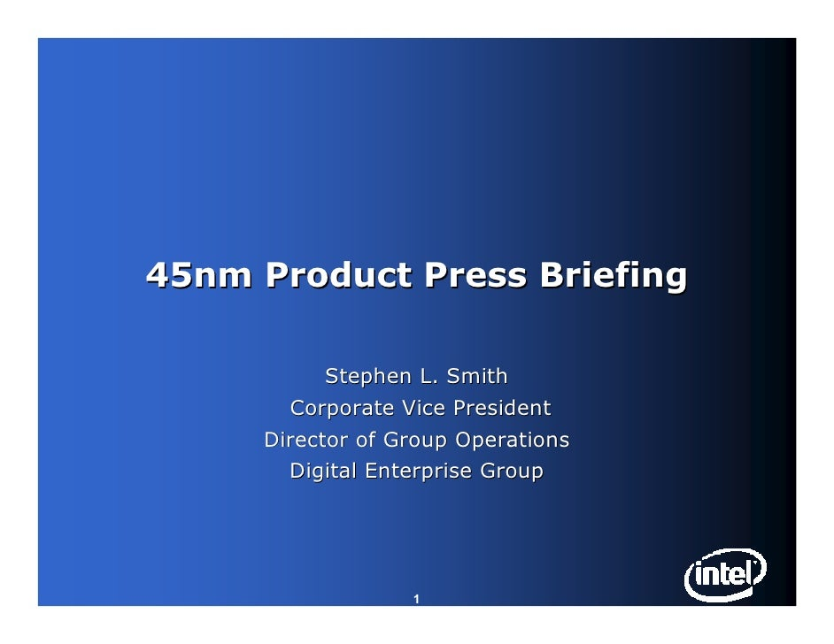 45nm Product Press Briefing             Stephen L. Smith        Corporate Vice President      Director of Group Operations...