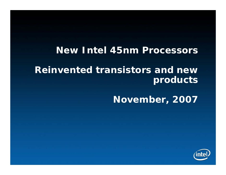 New Intel 45nm Processors              Reinvented transistors and new                                    products         ...