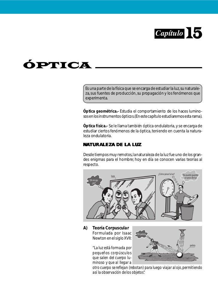 Capítulo            15ÓPTICA      Es una parte de la física que se encarga de estudiar la luz, su naturale-      za, sus f...