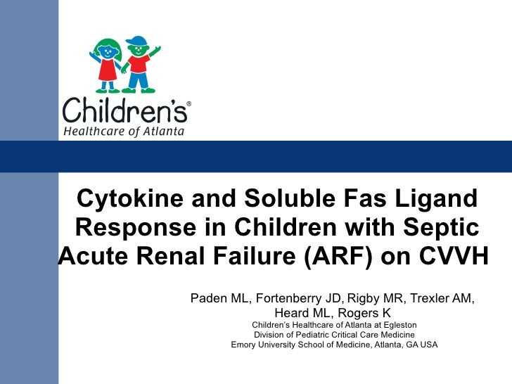 Cytokine and Soluble Fas Ligand Response in Children with Septic Acute Renal Failure (ARF) on CVVH   Paden ML, Fortenberry...