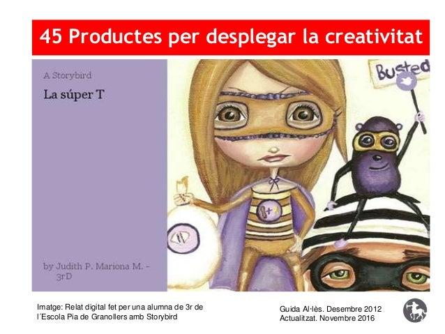 45 Productes per desplegar la creativitat Imatge: Relat digital fet per una alumna de 3r de l´Escola Pia de Granollers amb...