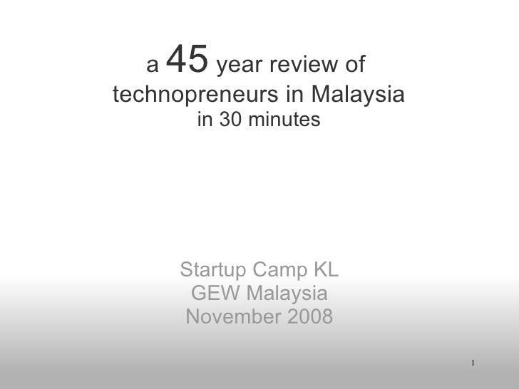 a  45  year review of technopreneurs in Malaysia in 30 minutes   Startup Camp KL GEW Malaysia  November 2008