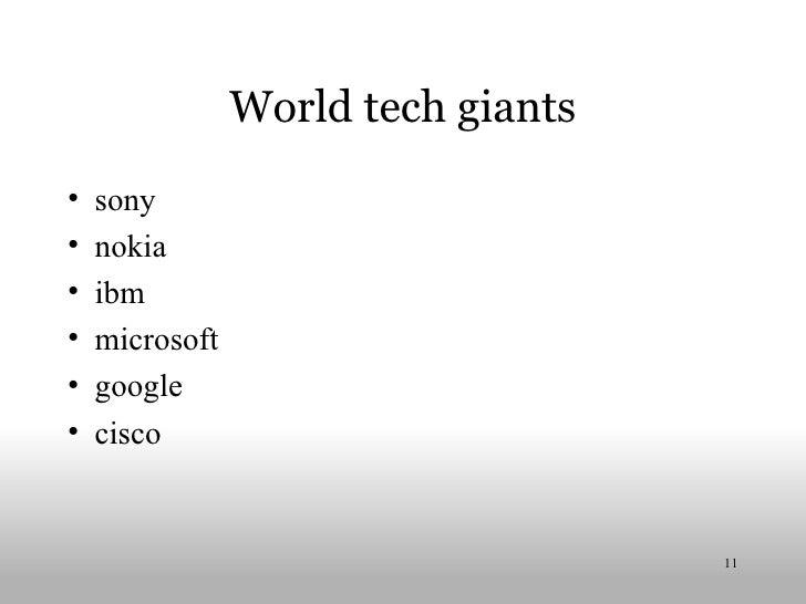 World tech giants <ul><li>sony </li></ul><ul><li>nokia </li></ul><ul><li>ibm </li></ul><ul><li>microsoft </li></ul><ul><l...