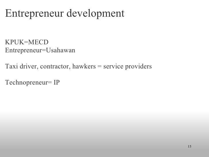 Entrepreneur development <ul><li>KPUK=MECD </li></ul><ul><li>Entrepreneur=Usahawan </li></ul><ul><li> </li></ul><ul><li>T...
