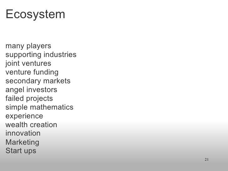 Ecosystem <ul><li>many players </li></ul><ul><li>supporting industries </li></ul><ul><li>joint ventures </li></ul><ul><li>...