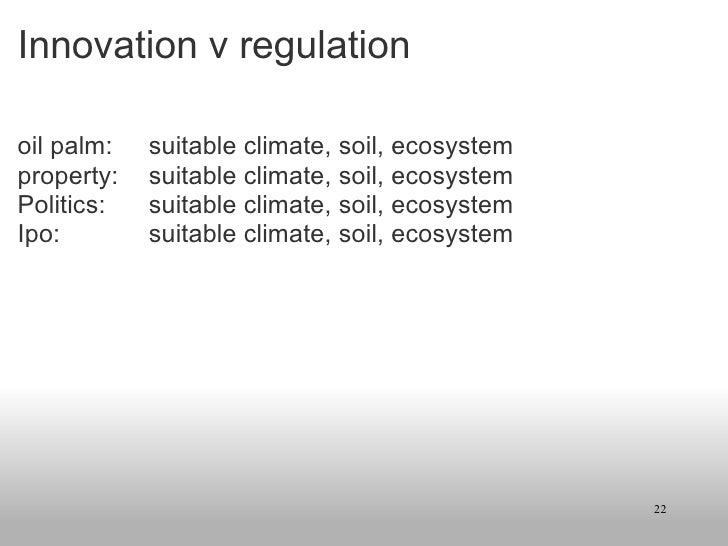 Innovation v regulation <ul><li>oil palm:  suitable climate, soil, ecosystem </li></ul><ul><li>property: suitable climate,...
