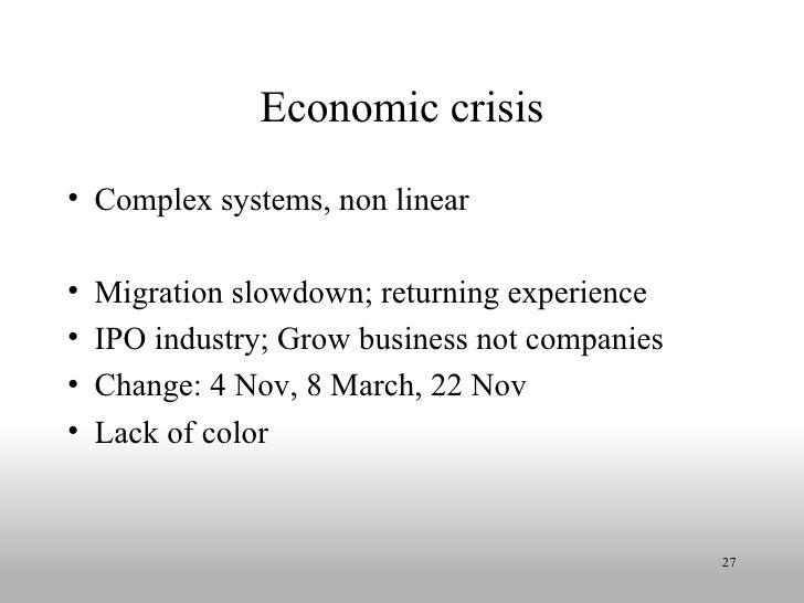 Economic crisis <ul><li>Complex systems, non linear </li></ul><ul><li>Migration slowdown; returning experience </li></ul><...