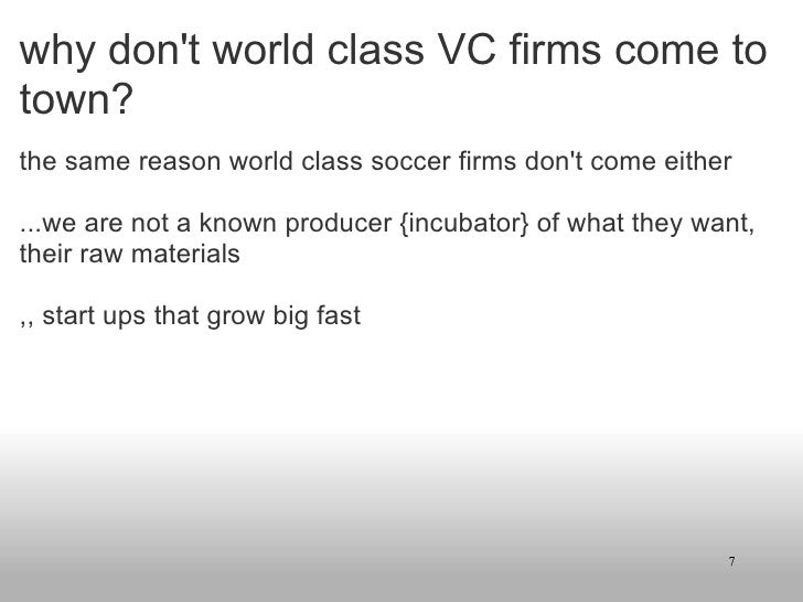 why don't world class VC firms come to town? <ul><li>the same reason world class soccer firms don't come either </li></ul>...