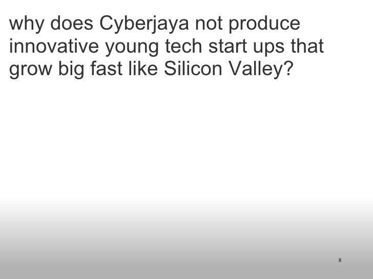 why does Cyberjaya not produce innovative young tech start ups that grow big fast like Silicon Valley?
