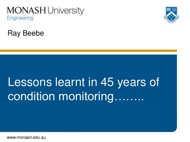 Ray BeebeLessons learnt in 45 years ofcondition monitoring……..www.monash.edu.au