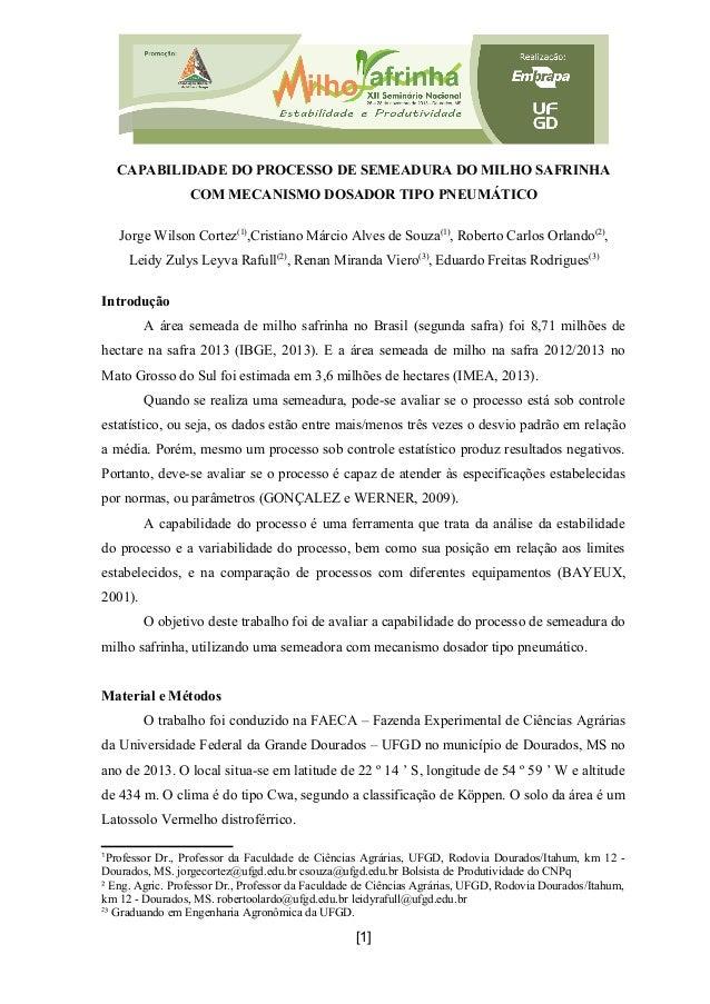 CAPABILIDADE DO PROCESSO DE SEMEADURA DO MILHO SAFRINHA COM MECANISMO DOSADOR TIPO PNEUMÁTICO Jorge Wilson Cortez(1) ,Cris...