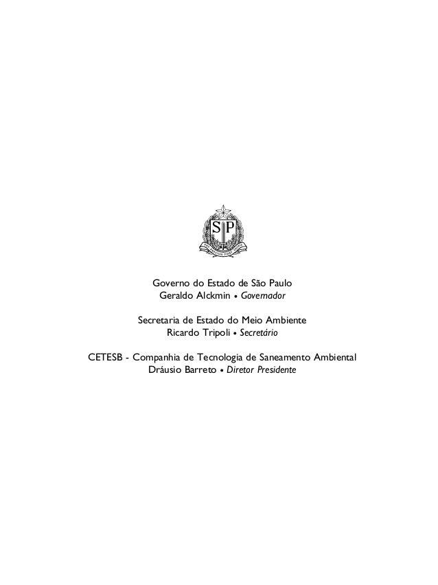 Governo do Estado de São Paulo Geraldo Alckmin Governador Secretaria de Estado do Meio Ambiente Ricardo Tripoli Secretário...