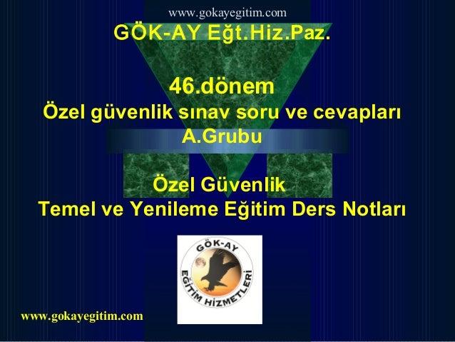 www.gokayegitim.com GÖK-AY Eğt.Hiz.Paz. 46.dönem Özel güvenlik sınav soru ve cevapları A.Grubu Özel Güvenlik Temel ve Yeni...
