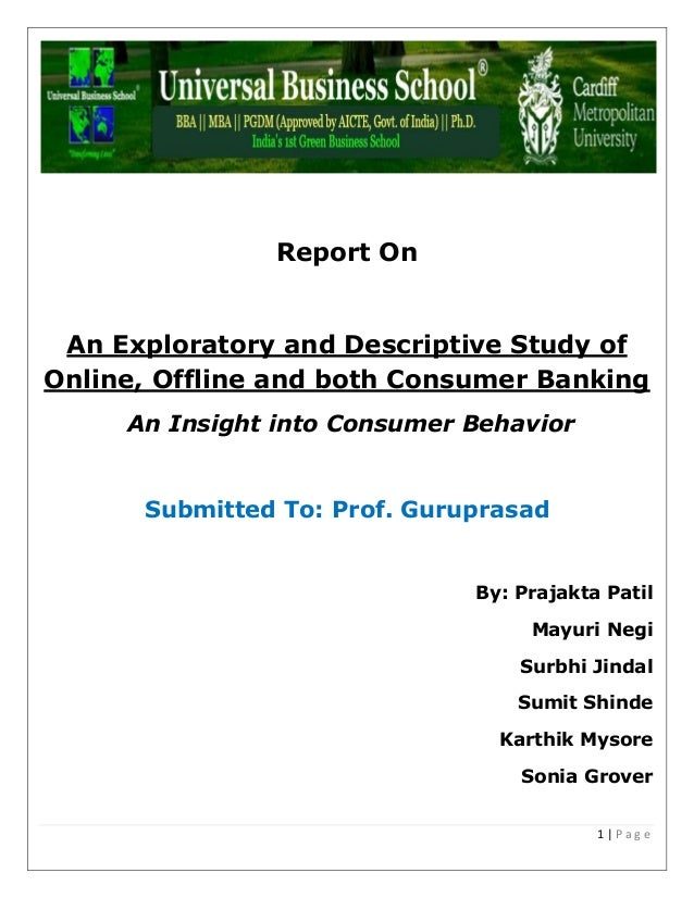 1 | P a g e Report On An Exploratory and Descriptive Study of Online, Offline and both Consumer Banking An Insight into Co...
