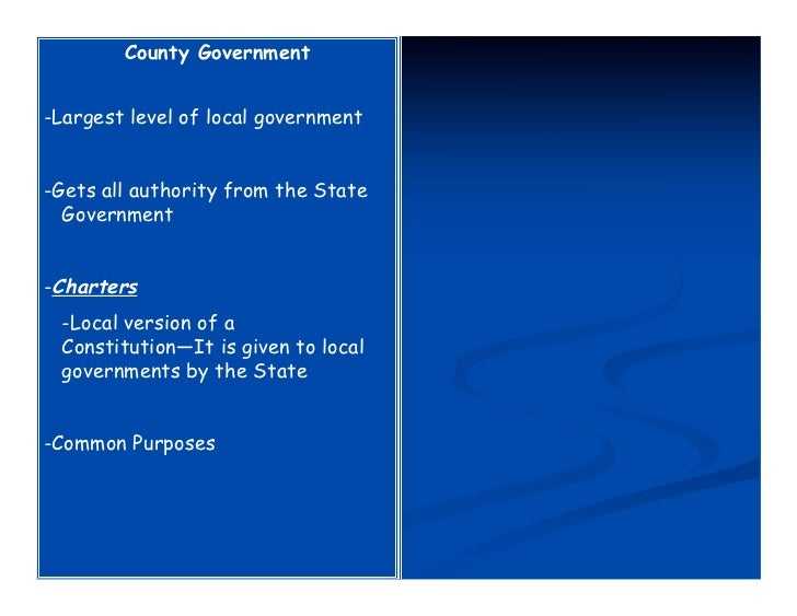 County Government-Largest level of local government-Gets all authority from the State  Government-Charters -Local version ...
