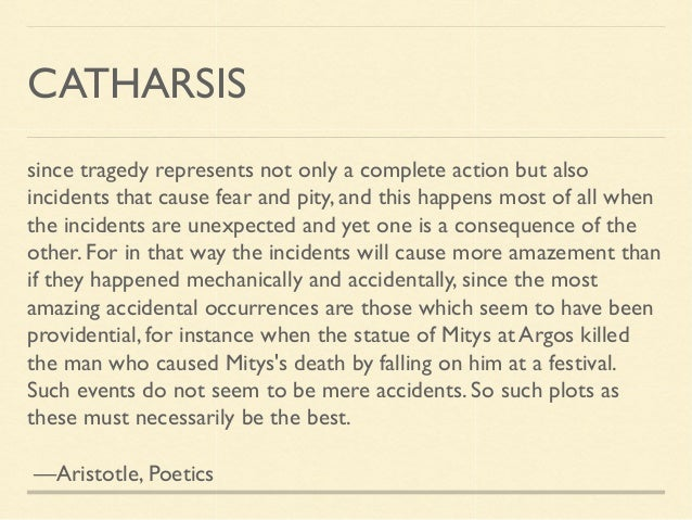 catharsis in aristotles poetics essay In the poetics, aristotle writes that purgation of pity and fear is an integral part of tragedy by supplying a relief, or purification, of these emotions and leaving a feeling of fulfilled.