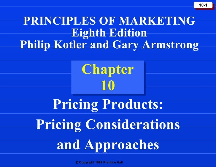 Chapter 10 Pricing Products: Pricing Considerations and Approaches PRINCIPLES OF MARKETING Eighth Edition Philip Kotler an...