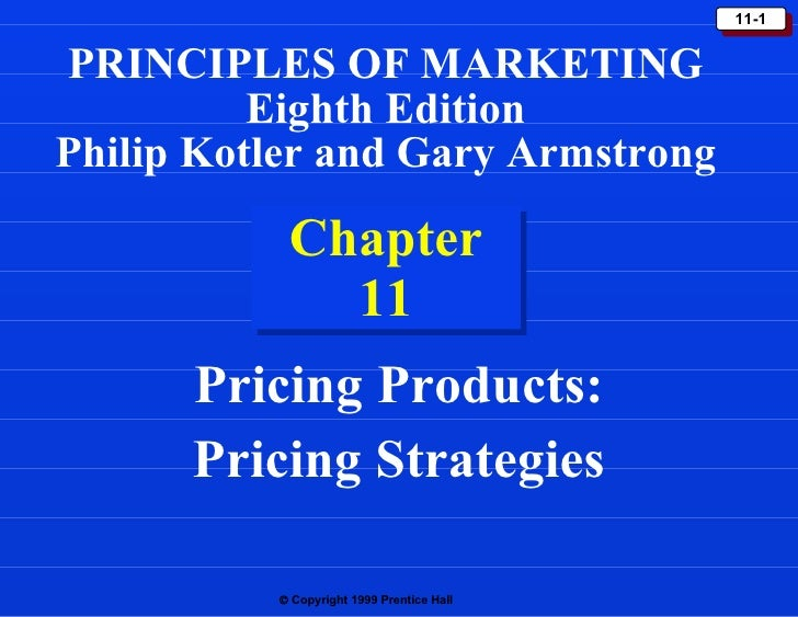 Chapter 11 Pricing Products: Pricing Strategies PRINCIPLES OF MARKETING Eighth Edition Philip Kotler and Gary Armstrong