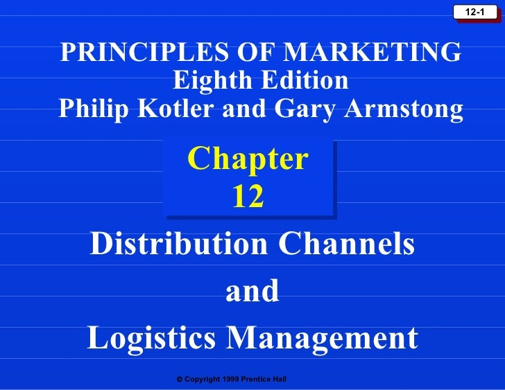 Chapter 12 Distribution Channels and Logistics Management PRINCIPLES OF MARKETING Eighth Edition Philip Kotler and Gary Ar...