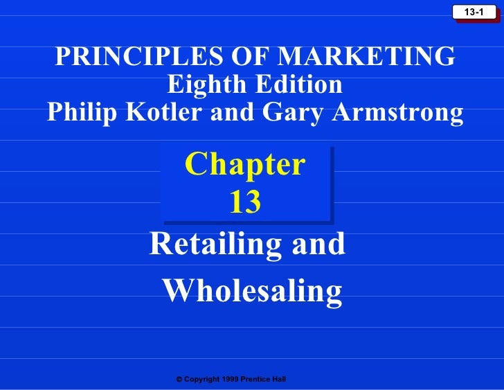 Chapter 13 Retailing and  Wholesaling PRINCIPLES OF MARKETING Eighth Edition Philip Kotler and Gary Armstrong