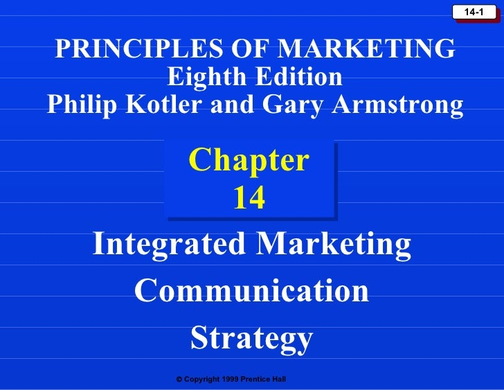 Chapter 14 Integrated Marketing Communication Strategy PRINCIPLES OF MARKETING Eighth Edition Philip Kotler and Gary Armst...