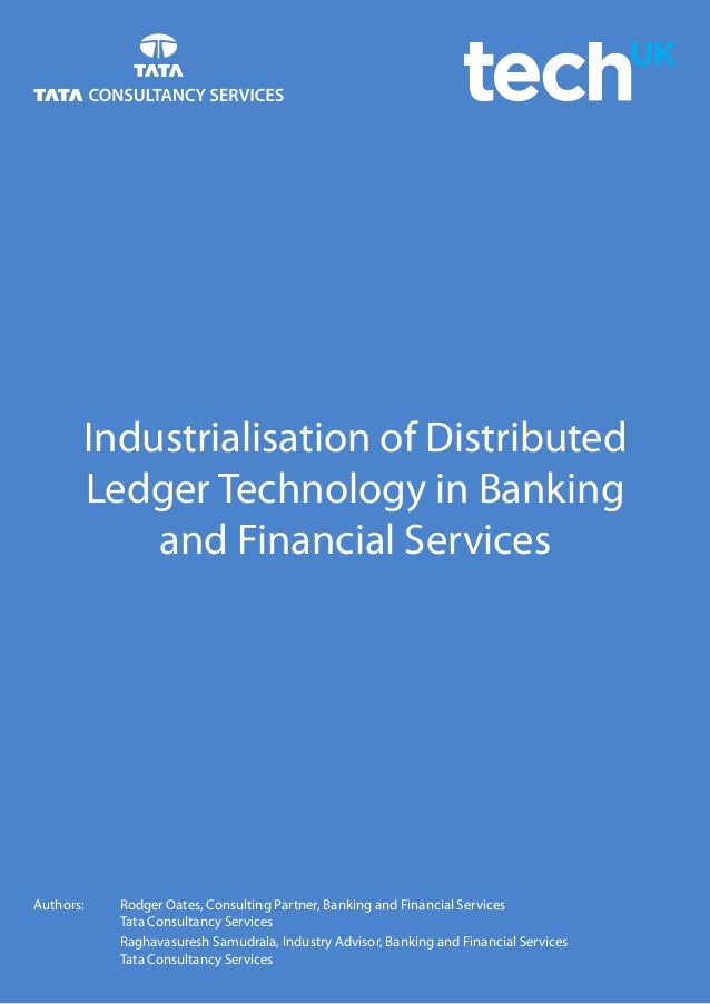 Industrialisation of Distributed Ledger Technology in Banking and Financial Services Authors:  Rodger Oates, Consulting P...