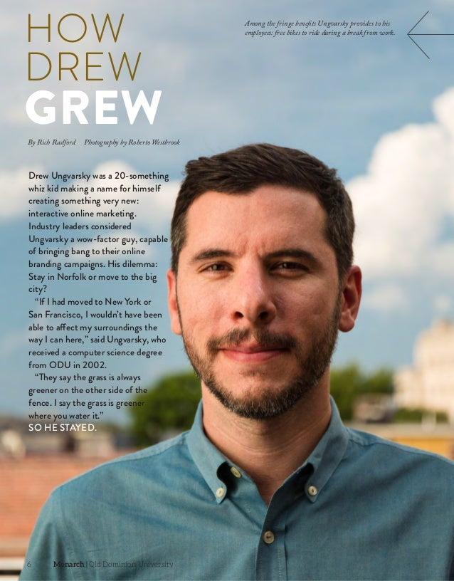 6  Monarch   Old Dominion University HOW DREW GREW Among the fringe benefits Ungvarsky provides to his employees: free ...