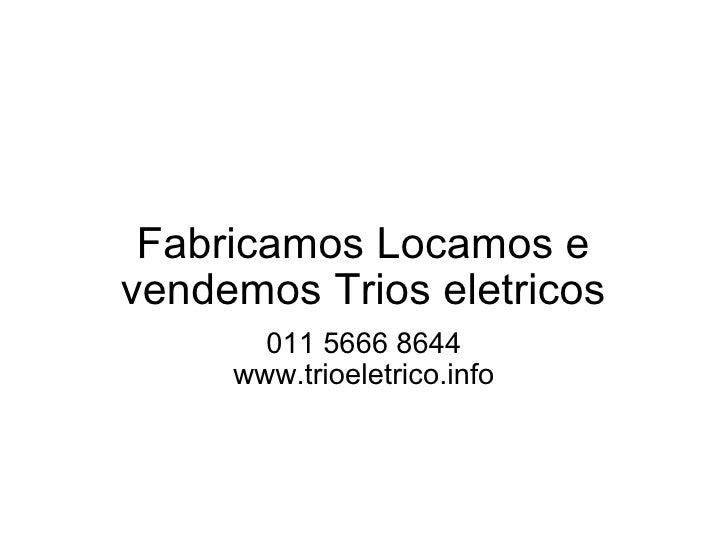 Fabricamos Locamos e vendemos Trios eletricos 011 5666 8644 www.trioeletrico.info