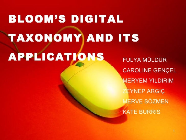 BLOOM'S DIGITAL  TAXONOMY AND ITS  APPLICATIONS FULYA MÜLDÜR  CAROLINE GENÇEL MERYEM YILDIRIM ZEYNEP ARGIÇ MERVE SÖZMEN KA...