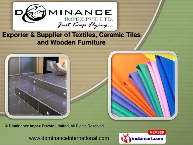 Exporter & Supplier of Textiles, Ceramic Tiles           and Wooden Furniture