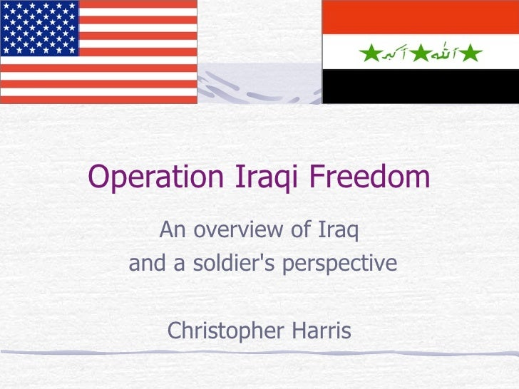Operation Iraqi Freedom     An overview of Iraq   and a soldier's perspective       Christopher Harris