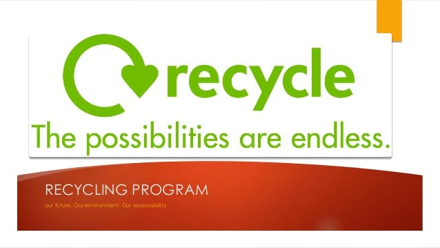 RECYCLING PROGRAM our future. Our environment. Our responsibility