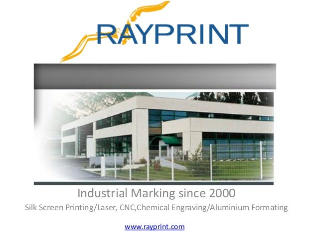 Industrial Marking since 2000 Silk Screen Printing/Laser, CNC,Chemical Engraving/Aluminium Formating www.rayprint.com
