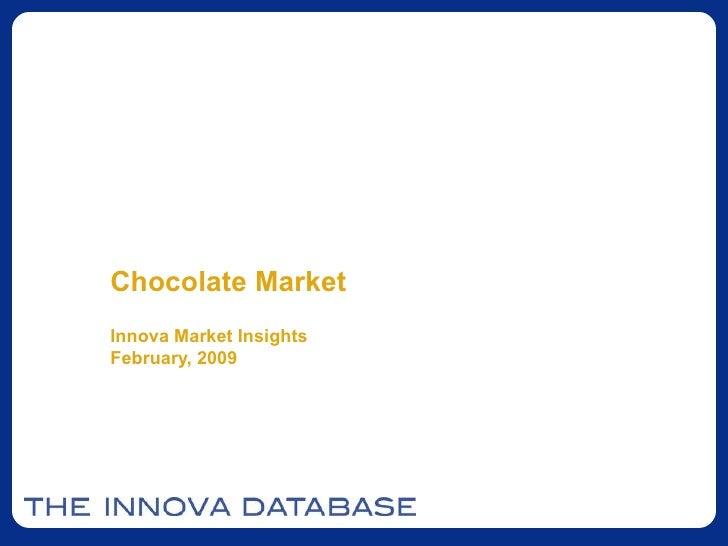Chocolate Market Innova Market Insights February, 2009