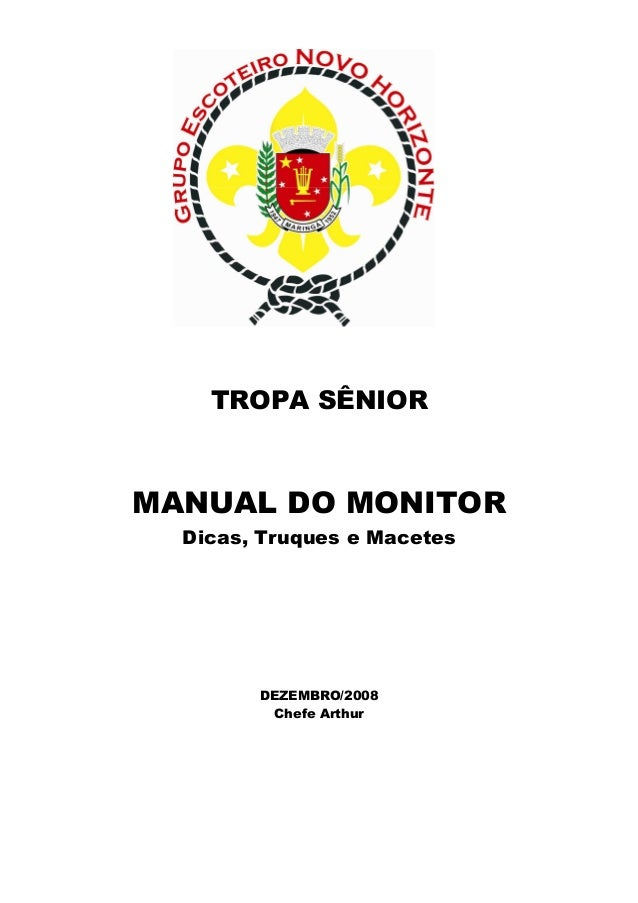 TROPA SÊNIOR MANUAL DO MONITOR Dicas, Truques e Macetes DEZEMBRO/2008 Chefe Arthur