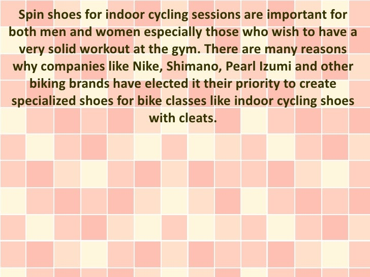 Spin shoes for indoor cycling sessions are important forboth men and women especially those who wish to have a  very solid...